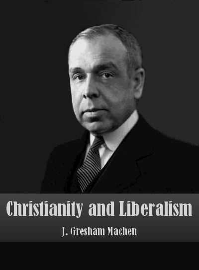 Christianity and Liberalism by J. Gresham Machen – Free Ebook